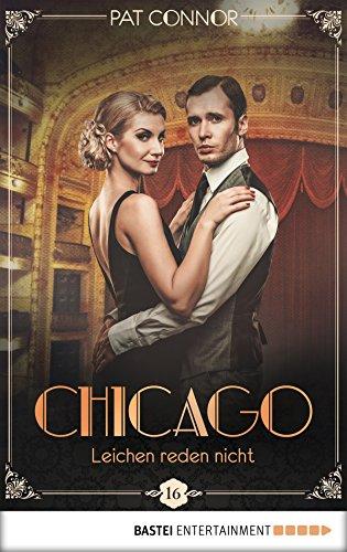 Chicago - Leichen reden nicht (Die Krimi-Serie in den Zwanzigern 16)