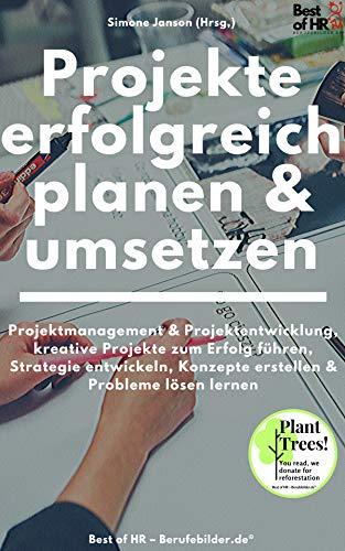 Projekte erfolgreich planen & umsetzen: Projektmanagement & Projektentwicklung, kreative Projekte zum Erfolg führen, Strategie entwickeln, Konzepte erstellen & Probleme lösen lernen