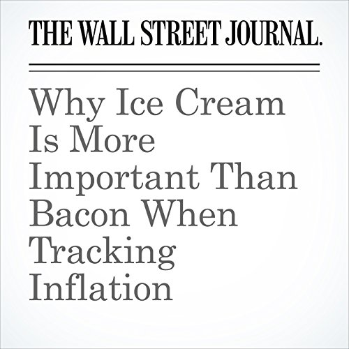 Why Ice Cream Is More Important Than Bacon When Tracking Inflation copertina