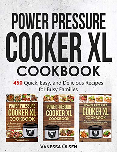 Power Pressure Cooker XL Cookbook: 450 Quick, Easy, and Delicious Recipes for Busy Families by [Vanessa Olsen]
