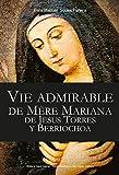 Vie admirable de mere mariana de jesus torres y berriochoa, tome 1 - l424