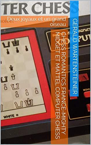 Couverture du livre CHESS ROMANTICS France-Mighty Midget et Mattel Computer Chess: Deux joyaux et un grand oiseau