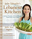 Julie Taboulie's Lebanese Kitchen: Authentic Recipes for Fresh and Flavorful Mediterranean Home Cooking