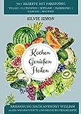 Kochen Genießen Heilen: Ernährung nach Anthony William: Alles Wissenswerte und meine besten Rezepte. 70+ Rezepte mit Farbfotos. Vegan, glutenfrei, fettarm, zuckerfrei, sojafrei, maisfrei.