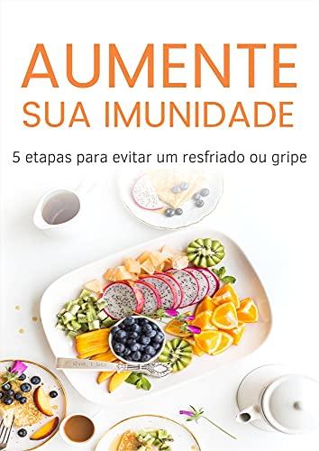 Aumente sua imunidade: 5 etapas para evitar um resfriado ou gripe (Portuguese Edition)