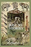 Just So Stories: by rudyard kipling illustrated a collection of rudyard kipling paperback books
