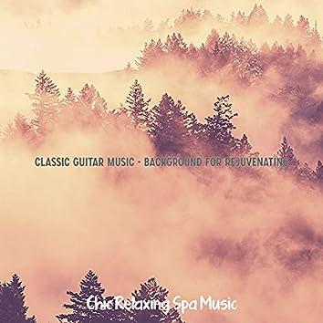 Classic Guitar Music - Background for Rejuvenating