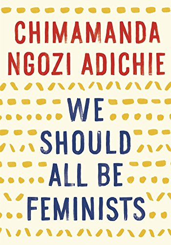 Compare Textbook Prices for We Should All Be Feminists Reprint Edition ISBN 8601420281936 by Adichie, Chimamanda Ngozi