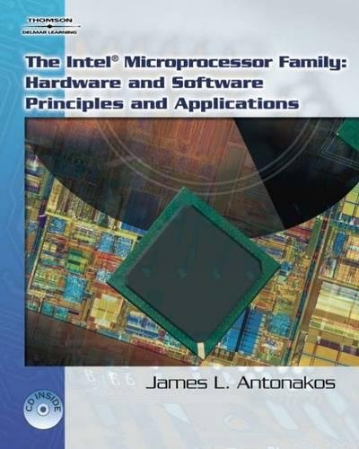 Compare Textbook Prices for The Intel Family of Microprocessors: Hardware and Software Principles and Applications 1 Edition ISBN 9781418038458 by Antonakos, James L.