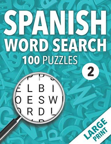 Spanish Word Search: 100 Puzzles for Adults | Large Print | Volume 2 | Sopas de Letras en Español | Letra Grande Para Adultos