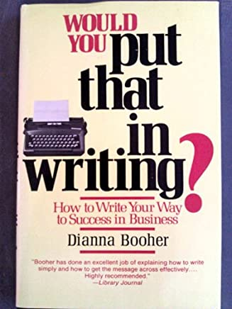 Would you put that in writing?: How to write your way to success in business