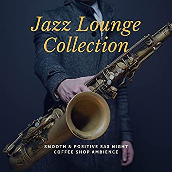 Jazz Lounge Collection: Smooth & Positive Sax Night Coffee Shop Ambience