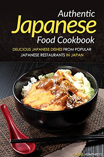 Authentic Japanese Food Cookbook: Delicious Japanese Dishes from Popular Japanese Restaurants in Japan (English Edition)