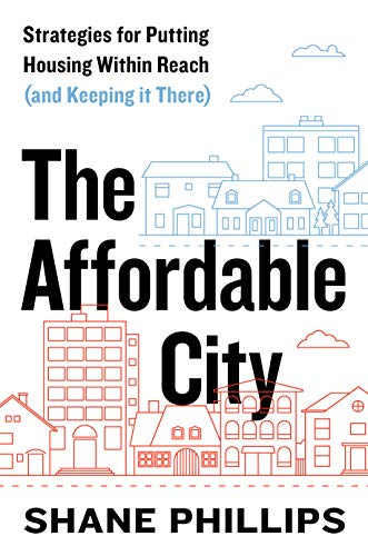 Compare Textbook Prices for The Affordable City: Strategies for Putting Housing Within Reach and Keeping it There  ISBN 9781642831337 by Phillips, Shane