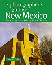 The Photographer's Guide to New Mexico: Where to Find Perfect Shots and How to Take Them (The Photographer's Guide)