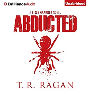 Abducted     Lizzy Gardner, Book 1              By:                                                                                                                                 T. R. Ragan                               Narrated by:                                                                                                                                 Kate Rudd                      Length: 10 hrs and 17 mins     166 ratings     Overall 4.3