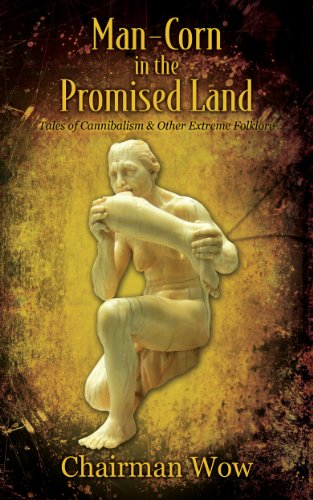 Man-Corn in the Promised Land: Tales of Cannibalism & Other Extreme Folklore (English Edition)