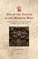 Sins of the Tongue in the Medieval West: Sinful, Unethical, and Criminal Words in Middle Dutch (1300-1550) (Utrecht Studies in Medieval Literacy)
