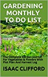 GARDENING MONTHLY TO DO LIST: The Complete Garden Journal For Vegetables & Flowers With Plot Plan And Harvest Log (English Edition)
