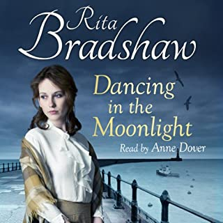 Dancing in the Moonlight                   By:                                                                                                                                 Rita Bradshaw                               Narrated by:                                                                                                                                 Anne Dover                      Length: 12 hrs and 42 mins     61 ratings     Overall 4.4