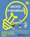 Ejercicios de Matemáticas para niños y niñas 7+: Divertido libro con problemas de Matemáticas para niños(as). Practicar en casa: suma, resta, multiplicación y división. (Spanish Edition)