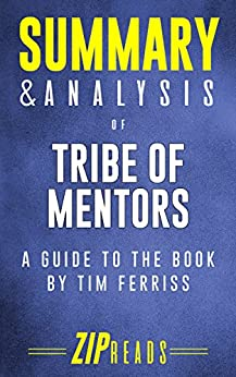 Summary & Analysis of Tribe of Mentors: A Guide to the Book by Tim Ferriss by [ZIP Reads]
