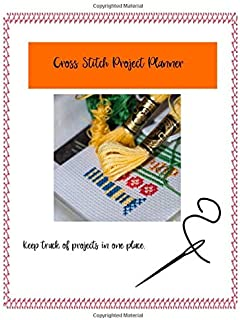 Cross Stitch Project Planner: Keep Track of Projects in one place.