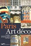Paris art déco - Immeubles, monuments et maisons de l'entre deux guerres 1918-1940