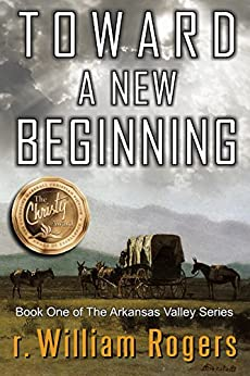 Toward A New Beginning - Arkansas Valley - Book 1 by [r. William Rogers, Al Lacy]