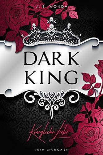 Dark King: Königliche Liebe (Dark Prince - Band 6): Königliche Liebe (Abgeschlossen)