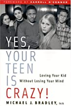 Yes, Your Teen Is Crazy!: Loving Your Kid Without Losing Your Mind by Michael J. Bradley (2001-08-27)