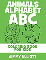 Animals Alphabet ABC - Coloring Book for Kids: Cute Colorful Alphabet A-Z - Toddlers and Preschool Ages 2-4 - Perfect for Gift