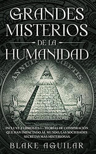 Grandes Misterios de la Humanidad: Incluye 2 Libros en 1 - Teorías de Conspiración que han Impactado al Mundo, Las Sociedades Secretas más Misteriosas