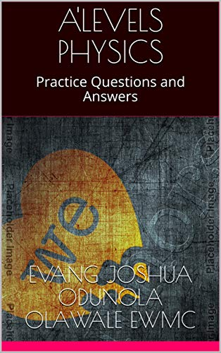 A'LEVELS PHYSICS : Practice Questions and Answers (English Edition)
