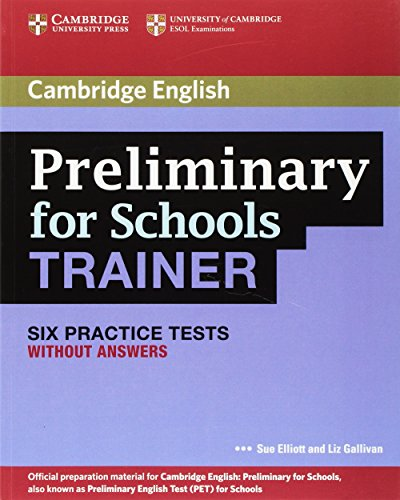 Preliminary for Schools Trainer Six Practice Tests without Answers [Lingua inglese]