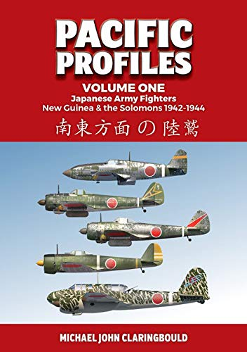 Pacific Profiles. Volume One: Japanese Army Fighters New Guinea & the Solomons 1942-1944