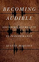 Becoming Audible: Sounding Animality in Performance (Animalibus)