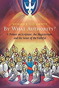By What Authority?  Primer on Scripture the Magisterium and the Sense of the Faithful