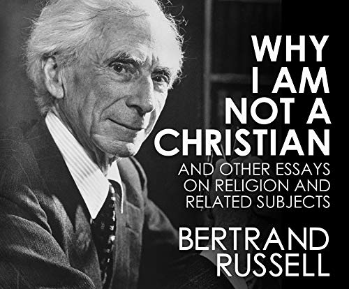 Why I Am Not a Christian: And Other Essays on Religion and Related Subjects