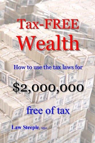 Tax-FREE Wealth: How to use the tax laws for $2,000,000 free of tax