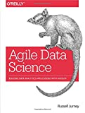 Agile Data Science: Building Data Analytics Applications with Hadoop - Russell Jurney