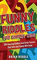 Funny Riddles For Smart Kids: 300 Amazing Riddles And Brain Teasers That Kids And Family Will Enjoy