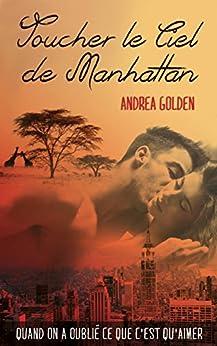 Toucher le ciel de Manhattan (French Edition) de [Andrea Golden, Sophie Martin]