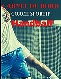 Carnet de Bord Coach Sportif Handball: Journal à remplir pour les entraîneur de handball - Notez vos stratégies, les scores, les compositions de votre équipe et les fiches des joueurs - 45 matchs