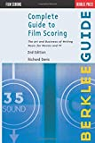 Davis, R: Complete Guide to Film Scoring: The Art and Business of Writing Music for Movies and TV (Berklee Guide)