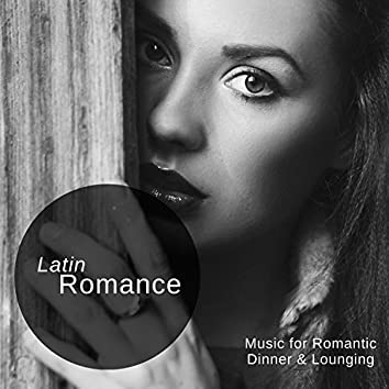 Latin Romance (Music For Romantic Dinner & Lounging)