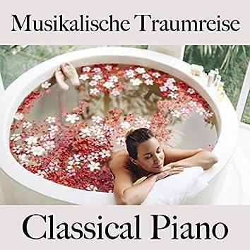 Musikalische Traumreise: Classical Piano - Die Beste Musik Zum Entspannen