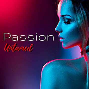 Passion Untamed - Sexy Lounge Compilation for Dancefloor, Nightlife and Party