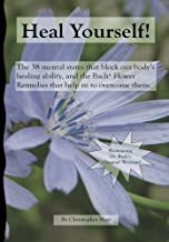 Heal Yourself!: The 38 Mental States That Block Our Healing Ability, And The Bach Flower Remedies That Help Us To Overcome Them