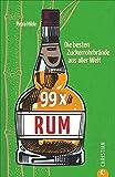 99 x Rum. Die besten Zuckerrohrbrände aus aller Welt. Das Highlight der Spirituosen getestet und...